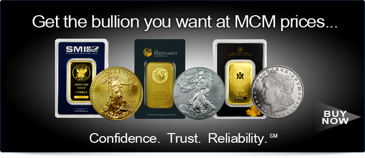 Get the bullion you want at MCM prices