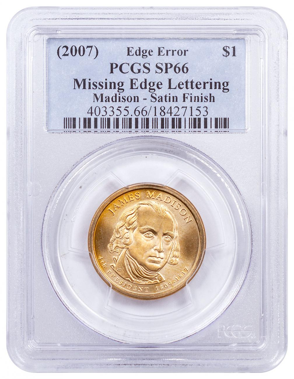 (2007) Mint Error James Madison Presidential $1 Dollar Missing Edge Lettering (Satin Finish) PCGS SP66 Specimen 66