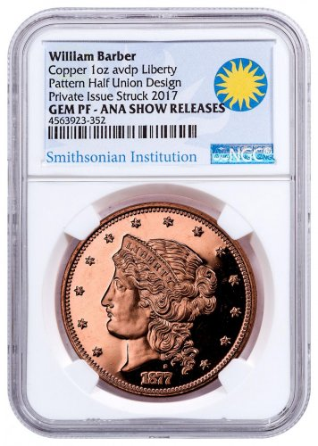 (2017) Smithsonian - William Barber 1877 $50 Half-Union Pattern 1 oz AVDP Copper Proof Medal ANA Show Releases NGC GEM Proof Exclusive Smithsonian Label