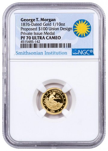 (2017) United States Smithsonian - George T. Morgan Proposed $100 Union 1/10 oz Gold Proof Medal NGC PF70 UC Smithsonian Institution Label