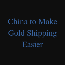 China To Make Gold Shipping Easier