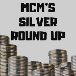 MCM's Silver Round Up