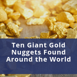 Ten Giant Gold Nuggets Found Around the World