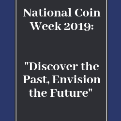 "National Coin Week 2019: ""Discover the Past, Envision the Future"""