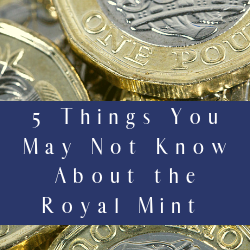 5 Things You May Not Know about the Royal Mint