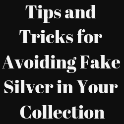 Tips and Tricks for Avoiding Fake Silver in your Collection