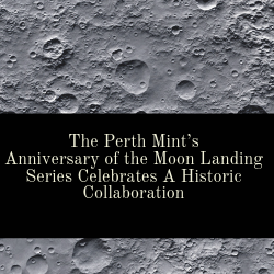 The Perth Mint's 50th Anniversary of the Moon Landing Series Celebrates A Historic Collaboration