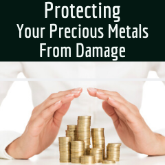Protecting Your Precious Metals from Damage