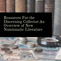 Resources for the Discerning Collector: An Overview of New Numismatic Literature