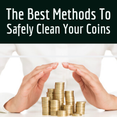 The Best Methods to Safely Clean Your Coins