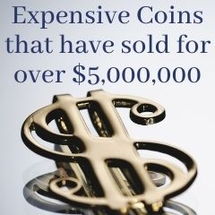 Expensive Coins that have sold for over $5,000,000