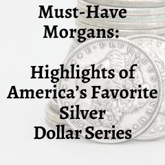 Must-Have Morgans: Highlights of America's Favorite Silver Dollar Series