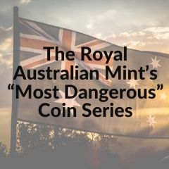 "The Royal Australian Mint's ""Most Dangerous"" Coin Series"