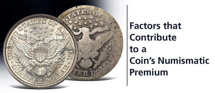 Factors that Contribute to a Coin's Numismatic Premium