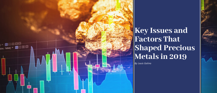 Key Factors and Issues that Shaped Precious Metals in 2019