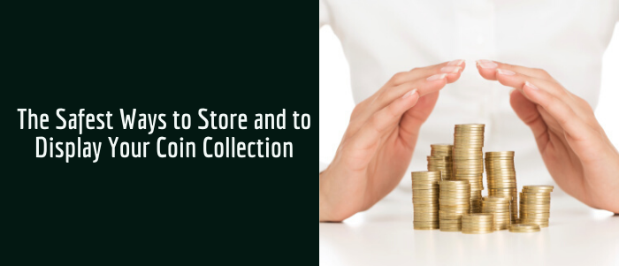 Safest Ways to Store and Display Your Coin Collection