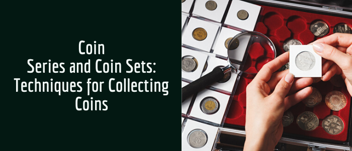 Coin Series and Coin Sets: Techniques for Collecting Coins